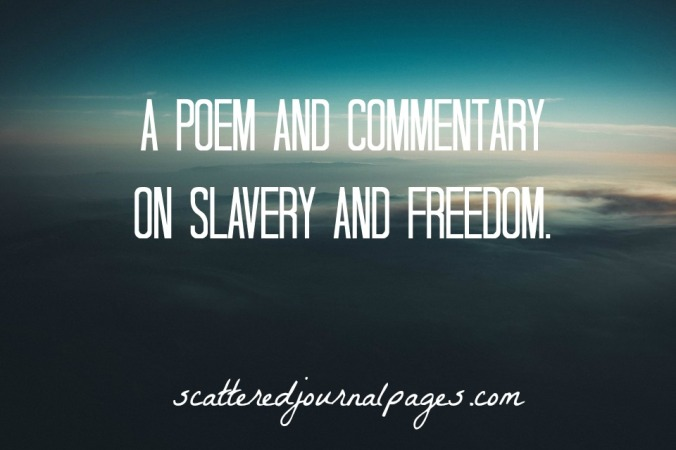 A Poem and Commentary on Slavery and Freedom.