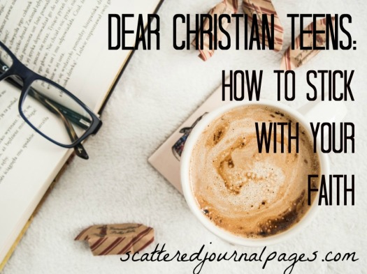 Dear Christian Teens- How to Stick With Your Faith