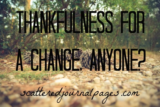 Thankfulness For a Change, Anyone?