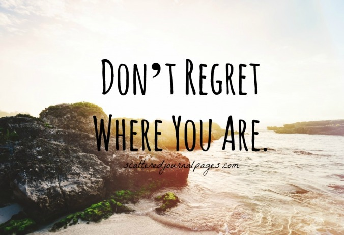 Don't Regret Where You Are