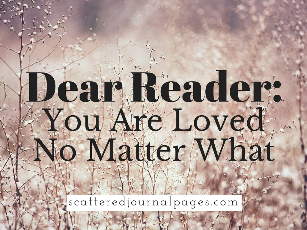 You Are Loved You Are Important And You Matter Pictures: Dear Reader: You Are Loved No Matter What