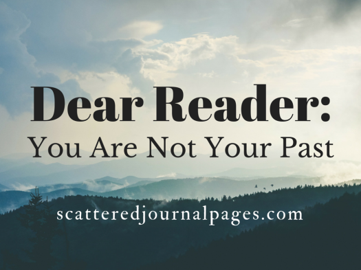 Dear Reader- You Are Not Your Past.png