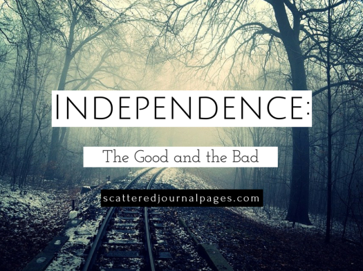 Independence- The Good and the Bad
