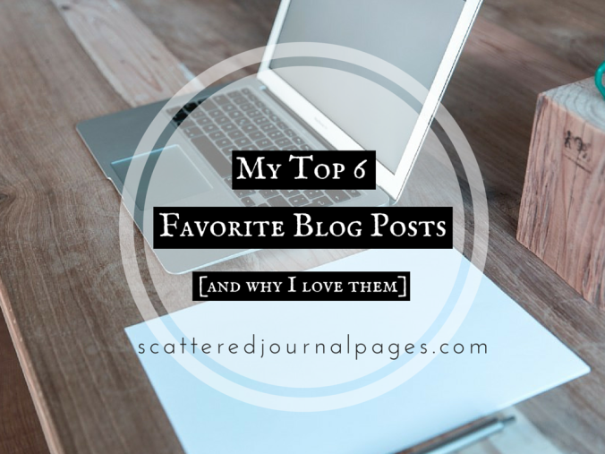 My Top 6 Favorite Blog Posts [and why I love them]