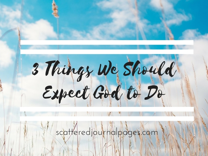 3 Things We Should Expect God to Do