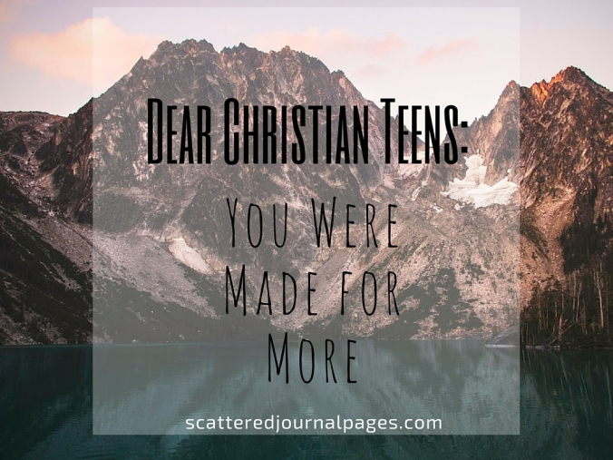 Dear Christian Teens_ You Were Made for More (+ EXCITING NEWS!)