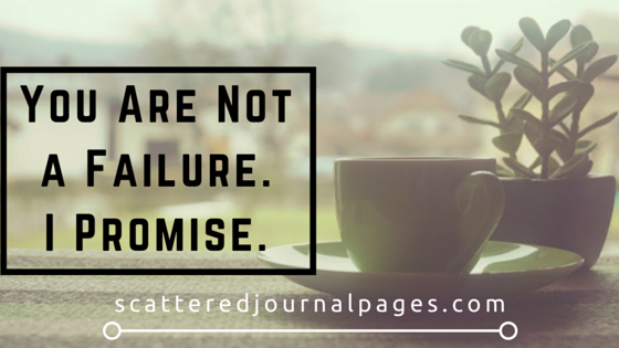You Are Not a Failure. I Promise.