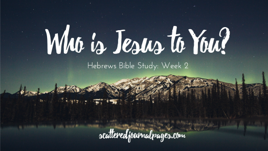 Who is Jesus to You (Hebrews Bible Study Week 2).png