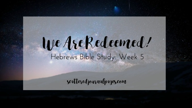 We Are Redeemed! (Hebrews Bible Study- Week 5