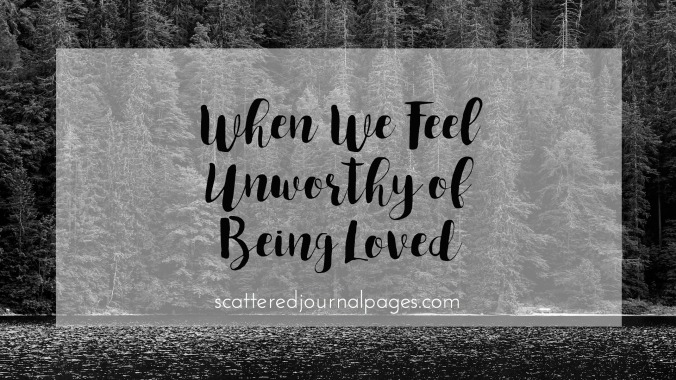 When We Feel Unworthy of Being Loved
