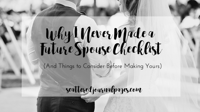 Why I Never Made a Future Spouse Checklist (And Things to Consider Before Making Yours)