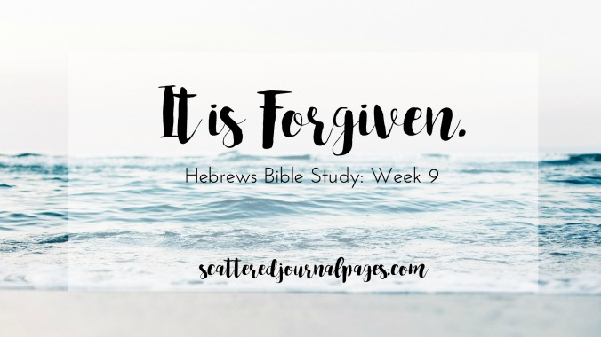 It is Forgiven. (Hebrews Bible Study- Week 9)