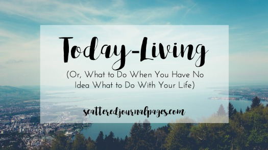 today-living-or-what-to-do-when-you-have-no-idea-what-to-do-with-your-life