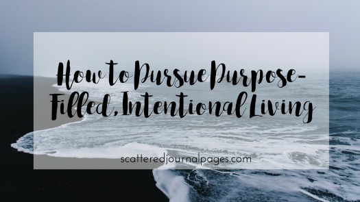 how-to-pursue-purpose-filled-intentional-living