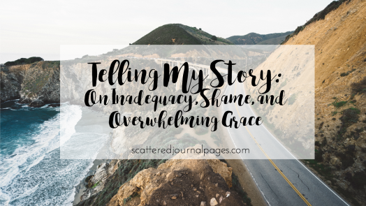 Telling My Story_ On Inadequacy, Shame, and Overwhelming Grace.png