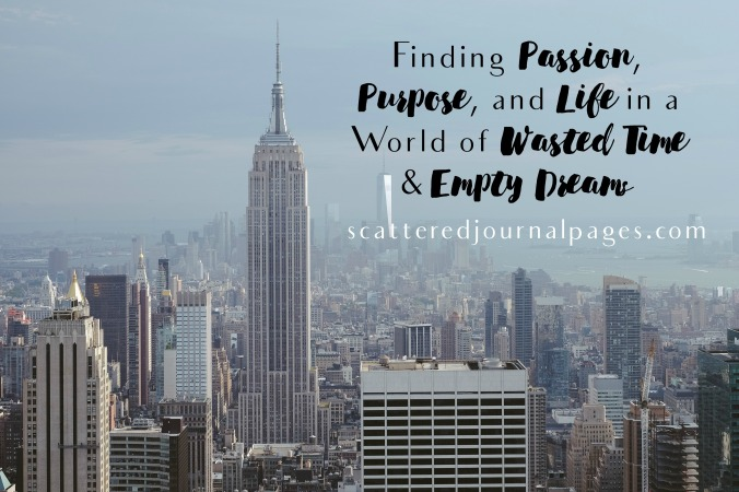 Finding Passion, Purpose, and Life in a World of Wasted Time & Empty Dreams