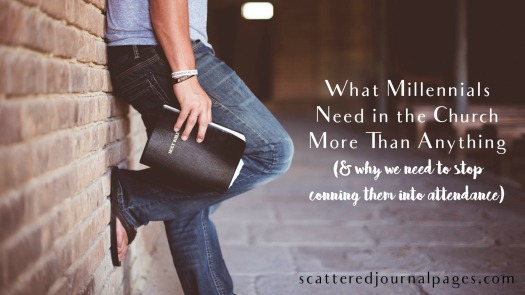 What Millennials Need in the Church More Than Anything (& why we need to stop conning them into attendance)