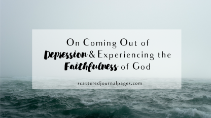 On Coming out of Depression & Experiencing the Faithfulness of God.png