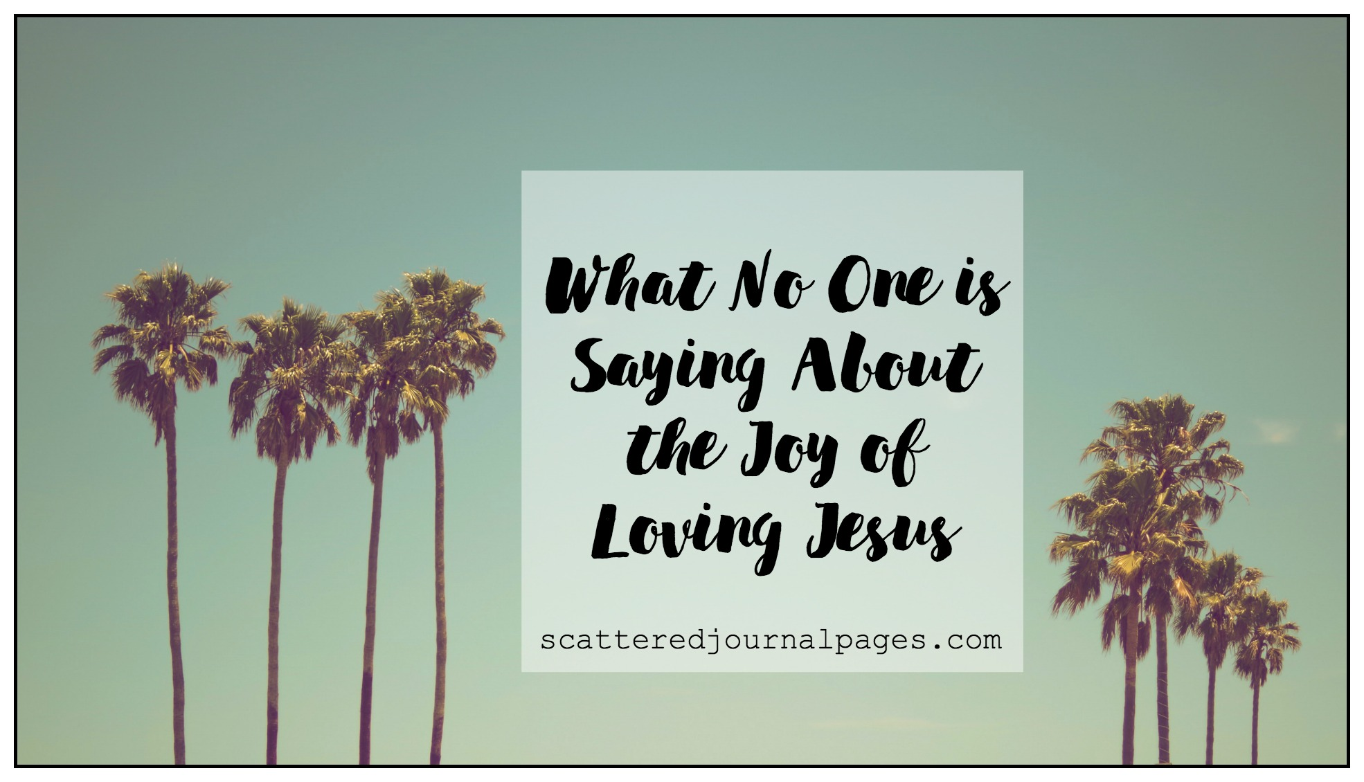 What No One is Saying About the Joy of Loving Jesus