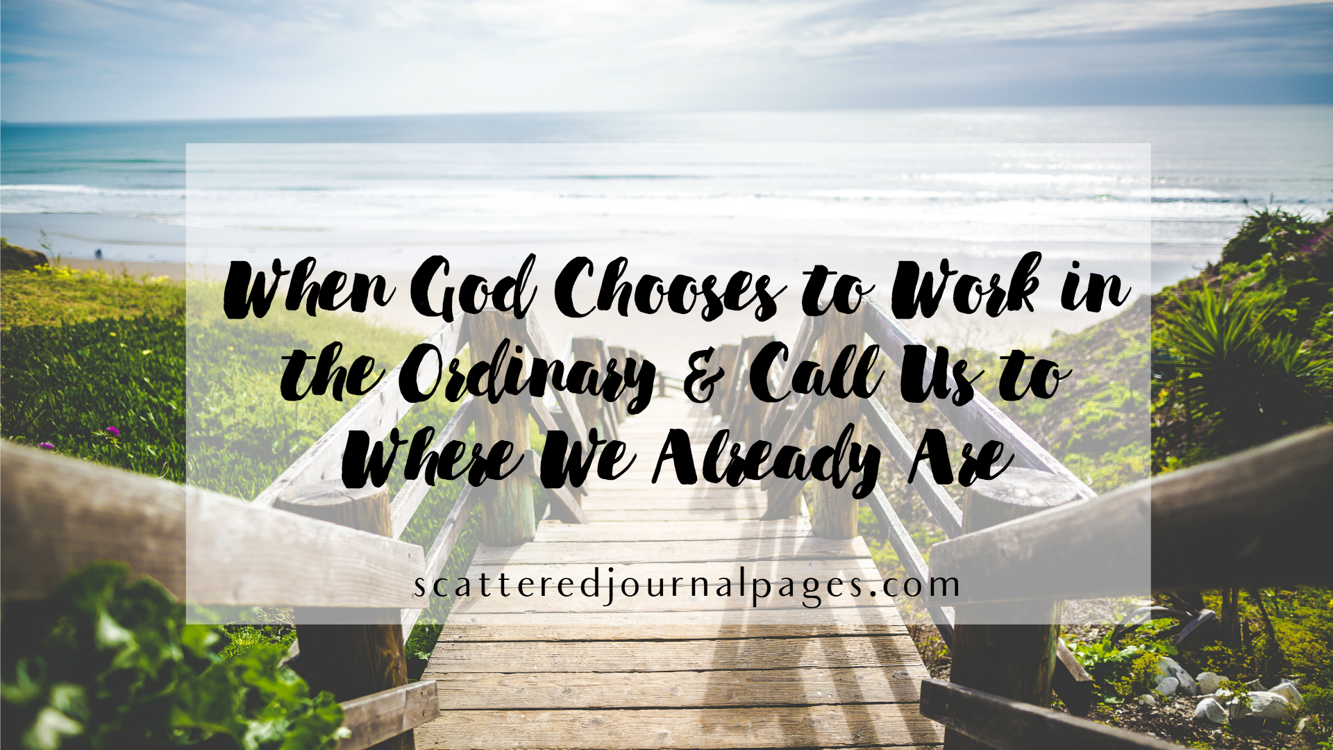 When God Chooses to Work in the Ordinary & Call Us to Where We Already Are.png